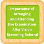 Importance of Arranging and Attending Eye Examination After Vision Screening Referral