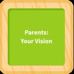 Parents: Your Vision